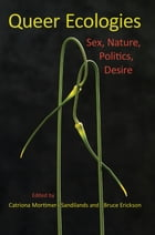 Queer Ecologies: Sex, Nature, Politics, Desire by Catriona Mortimer-Sandilands