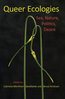 Book Queer Ecologies: Sex, Nature, Politics, Desire by Catriona Mortimer-Sandilands