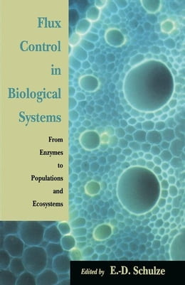 Book Flux Control in Biological Systems: From Enzymes to Populations and Ecosystems by Schulze, Ernst-Detlef