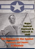 The Strategic Air War Against Germany and Japan: A Memoir 7bed418a-0abe-46fd-85aa-9e36543b03b8