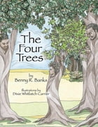 The Four Trees by Benny R Banks