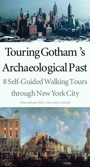 Touring Gotham?s Archaeological Past 8 Self-Guided Walking Tours through New York City
