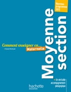 Comment enseigner en Moyenne Section by Chantal Mettoudi