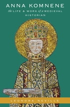 Anna Komnene: The Life and Work of a Medieval Historian by Leonora Neville