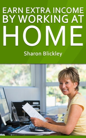 Earn Extra Income By Working At Home by Sharon Blickley