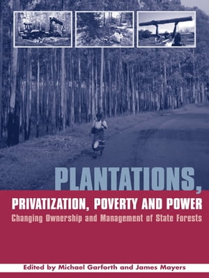 Plantations Privatization Poverty and Power Changing Ownership and Management of State Forests