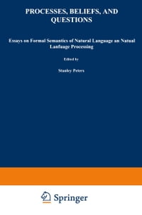 Processes, Beliefs, and Questions: Essays on Formal Semantics of Natural Language and Natural…