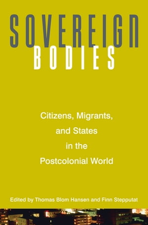 Sovereign Bodies Citizens,  Migrants,  and States in the Postcolonial World