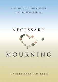 Necessary Mourning: Healing the Loss of a Parent through Jewish Ritual