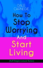 How To Stop Worrying And Start Living (Self-Improvement Series) by Dale Carnegie