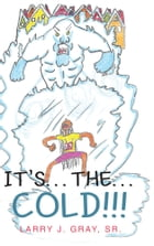It's... The... Cold by Larry J. Gray Sr.