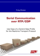 Serial Communication over RTP/CDP: Use Case of a Control Data Profile for the Real-time Transport Protocol by Finley Breese