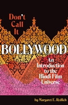 Don't Call It Bollywood: An Introduction to the Hindi Film Universe by Margaret E. Redlich