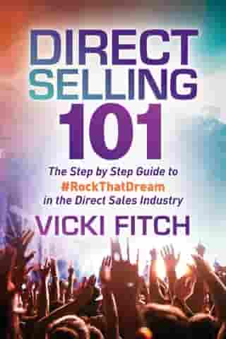Direct Selling 101: The Step by Step Guide to #RockThatDream in the Direct Sales Industry by Vicki Fitch
