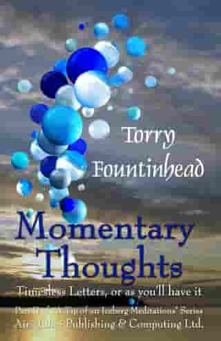 Momentary Thoughts: Timeless Letters, or as you'll have it by Torry Fountinhead