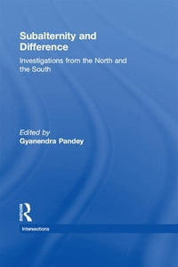Subalternity and Difference: Investigations from the North and the South