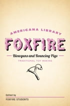 Blowguns and Bouncing Pigs: Traditional Toymaking: The Foxfire Americana Library (6) by Foxfire Fund, Inc.