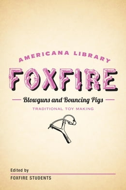 Book Blowguns and Bouncing Pigs: Traditional Toymaking: The Foxfire Americana Library (6) by Foxfire Fund, Inc.