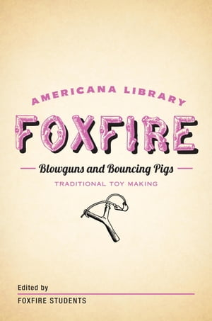 Blowguns and Bouncing Pigs: Traditional Toymaking The Foxfire Americana Library (6)