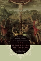 The Reformation of Feeling: Shaping the Religious Emotions in Early Modern Germany by Susan C. Karant-Nunn