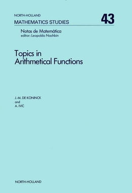 Book Topics in arithmetical functions: Asymptotic formulae for sums of reciprocals of arithmetical… by De Koninck, J. M.