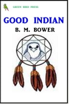 Good Indian by B. M. Bower