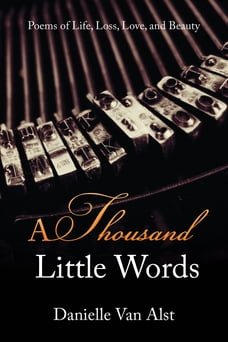 A Thousand Little Words: Poems of Life, Loss, Love, and Beauty
