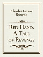 Red Hand: A Tale of Revenge by Charles Farrar Browne