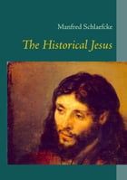 The Historical Jesus by Manfred Schlaefcke