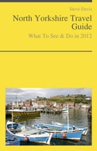 North Yorkshire, England Travel Guide - What To See & Do by Steve Davis