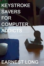Keystroke Savers for Computer Addicts by Earnest Long
