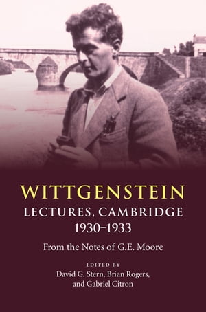 Wittgenstein: Lectures,  Cambridge 1930?1933 From the Notes of G. E. Moore