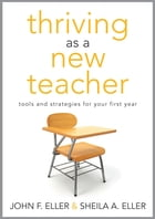 Thriving as a New Teacher: Tools and Strategies for Your First Year by John F. Eller