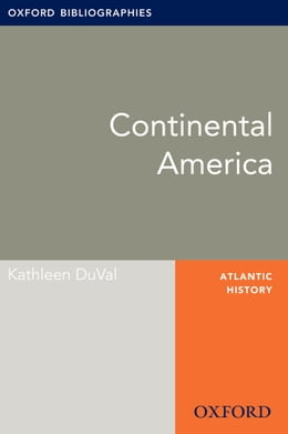 Book Continental America: Oxford Bibliographies Online Research Guide by Kathleen DuVal