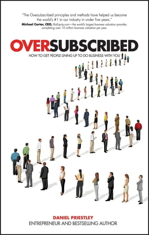 Oversubscribed How to Get People Lining Up to Do Business with You