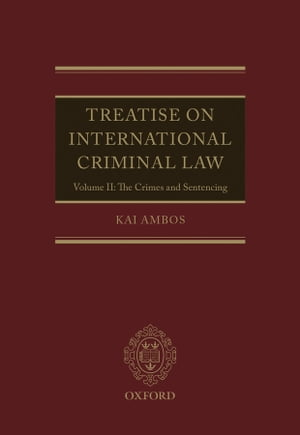 Treatise on International Criminal Law Volume II: The Crimes and Sentencing
