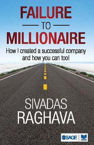 Failure to Millionaire: How I Created a Successful Company and How You Can Too! by Sivadas Raghava