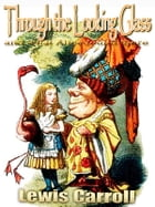 Through the Looking Glass and what Alice found there: Free Audiobook Links, With Over 50 illustrations by John Tenniel by Lewis Carroll