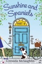 Sunshine and Spaniels (A novella): A happy, yappy love story (Primrose Terrace Series, Book 2) by Cressida McLaughlin