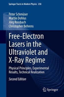Book Free-Electron Lasers in the Ultraviolet and X-Ray Regime: Physical Principles, Experimental Results… by Peter Schmüser