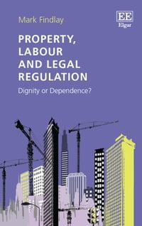 Property, Labour and Legal Regulation: Dignity or Dependence?