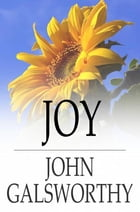 Joy: A Play on the Letter I, in Three Acts by John Galsworthy