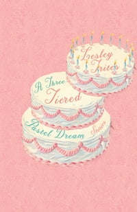 A Three-Tiered Pastel Dream: Short Stories