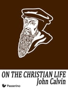 On the Christian Life by John Calvin