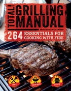 Total Grilling Manual: 264 Essentials for Cooking with Fire