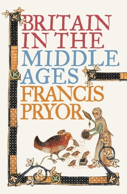 Book Britain in the Middle Ages: An Archaeological History (Text only) by Francis Pryor