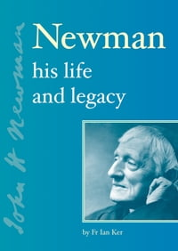 Newman: His Life and Legacy