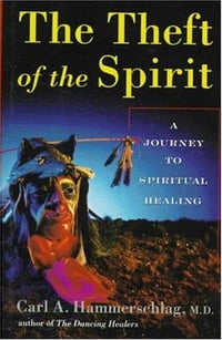 Theft of the Spirit: A Journey to Spiritual Healing With Native Americans