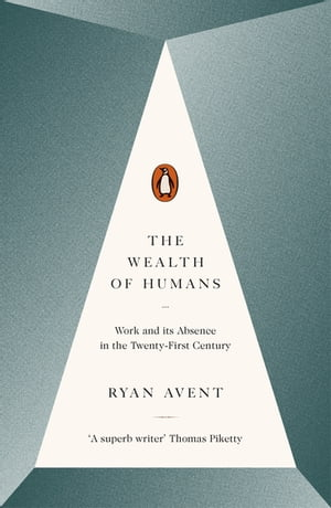 The Wealth of Humans Work and Its Absence in the Twenty-first Century