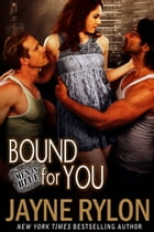 Bound For You: An MMF Menage BDSM Romantic Suspense Novel by Jayne Rylon